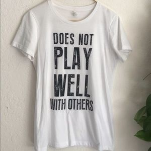 """White Tee- """"Does Not Play Well With Others"""""""